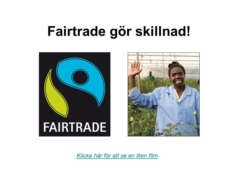 Fairtrade gör skillnad! Klicka här för att se en liten film