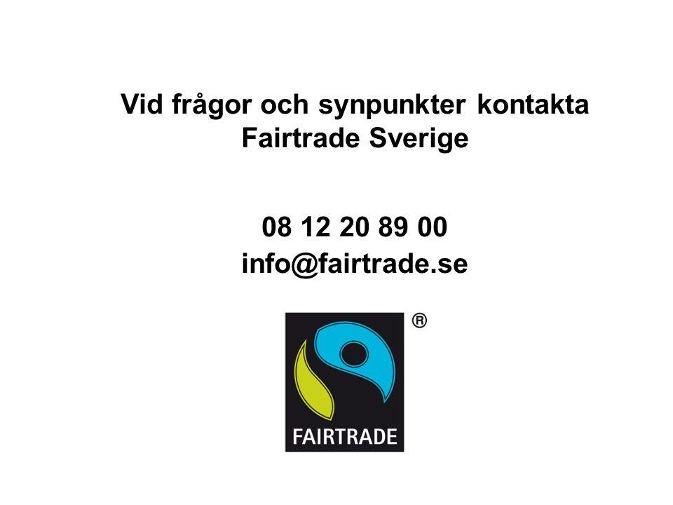 Vid frågor och synpunkter kontakta Fairtrade Sverige 08 12 20 89 00 info@fairtrade.se