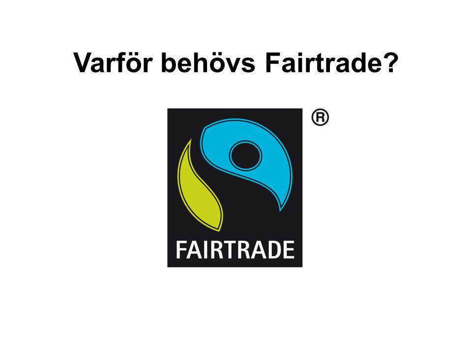 Varför behövs Fairtrade?