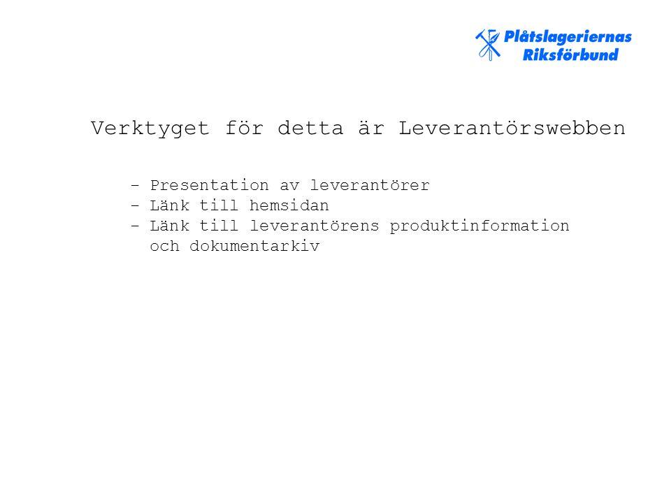 Verktyget för detta är Leverantörswebben - Presentation av leverantörer - Länk till hemsidan - Länk till leverantörens produktinformation och dokumentarkiv