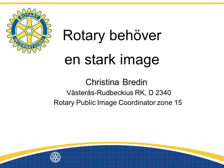 Rotary behöver en stark image Christina Bredin Västerås-Rudbeckius RK, D 2340 Rotary Public Image Coordinator zone 15