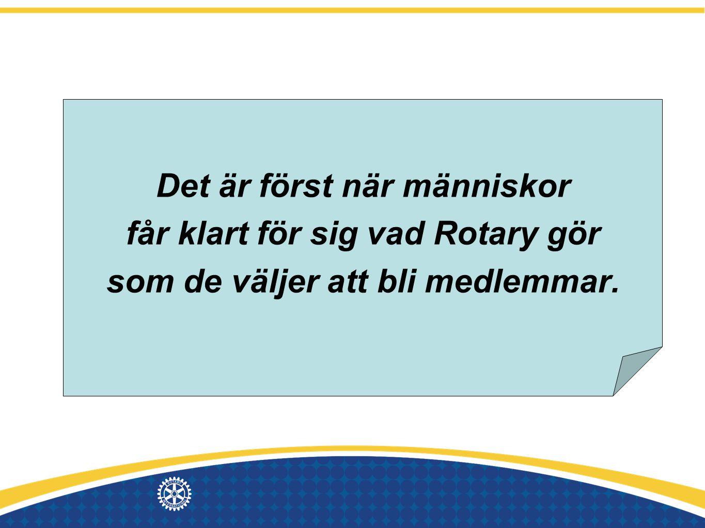 Det är först när människor får klart för sig vad Rotary gör som de väljer att bli medlemmar.