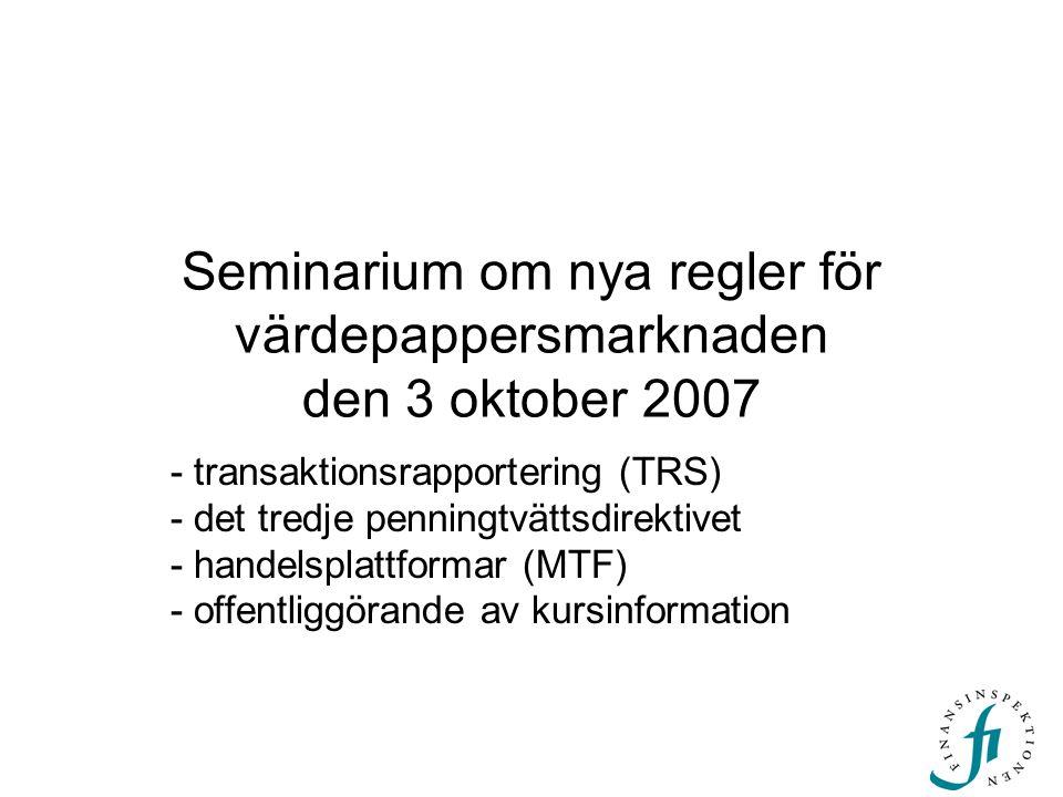Seminarium om nya regler för värdepappersmarknaden den 3 oktober 2007 - transaktionsrapportering (TRS) - det tredje penningtvättsdirektivet - handelsp