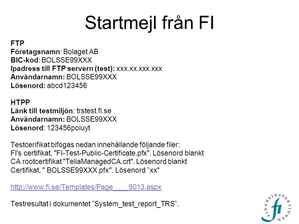 Startmejl från FI FTP Företagsnamn: Bolaget AB BIC-kod: BOLSSE99XXX Ipadress till FTP servern (test): xxx.xx.xxx.xxx Användarnamn: BOLSSE99XXX Lösenor