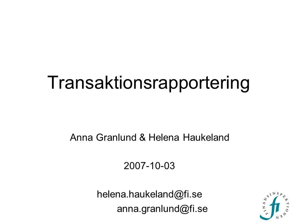 Transaktionsrapportering Anna Granlund & Helena Haukeland 2007-10-03 helena.haukeland@fi.se anna.granlund@fi.se