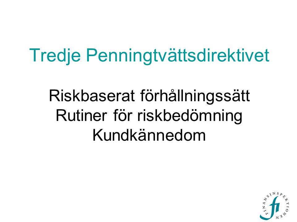 Tredje Penningtvättsdirektivet Riskbaserat förhållningssätt Rutiner för riskbedömning Kundkännedom
