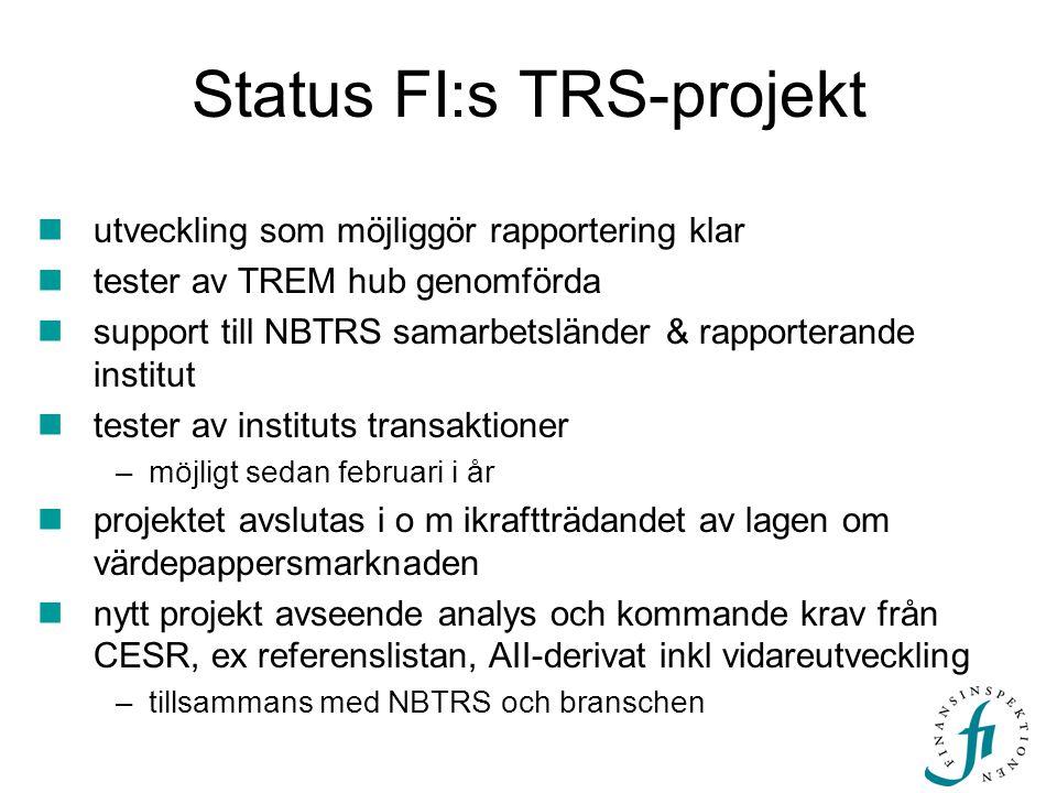 Status FI:s TRS-projekt  utveckling som möjliggör rapportering klar  tester av TREM hub genomförda  support till NBTRS samarbetsländer & rapportera