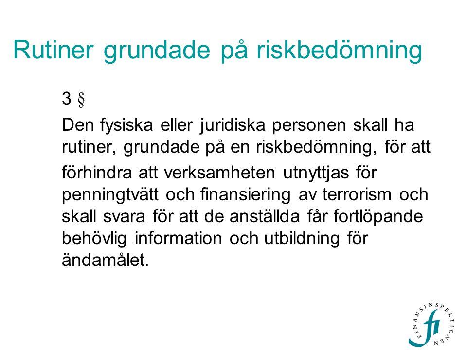 Rutiner grundade på riskbedömning 3 § Den fysiska eller juridiska personen skall ha rutiner, grundade på en riskbedömning, för att förhindra att verks