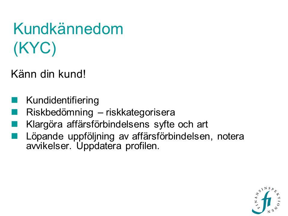 Kundkännedom (KYC) Känn din kund!  Kundidentifiering  Riskbedömning – riskkategorisera  Klargöra affärsförbindelsens syfte och art  Löpande uppföl