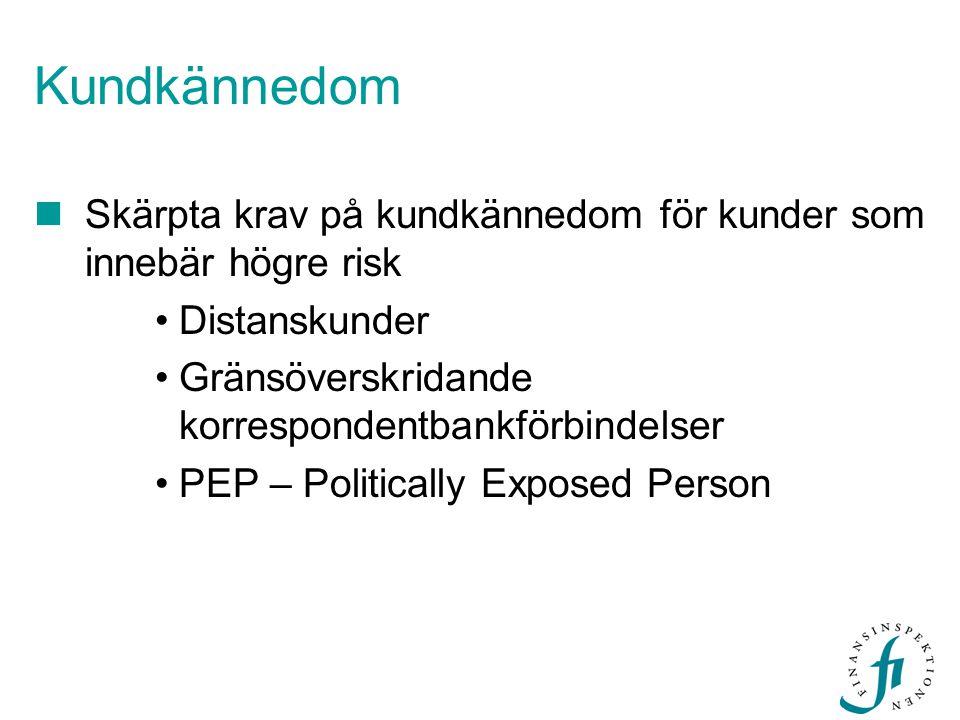 Kundkännedom  Skärpta krav på kundkännedom för kunder som innebär högre risk •Distanskunder •Gränsöverskridande korrespondentbankförbindelser •PEP –