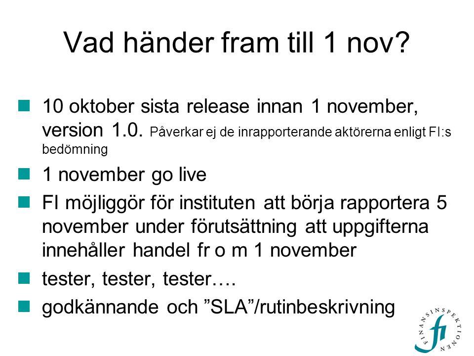 Vad händer fram till 1 nov?  10 oktober sista release innan 1 november, version 1.0. Påverkar ej de inrapporterande aktörerna enligt FI:s bedömning 