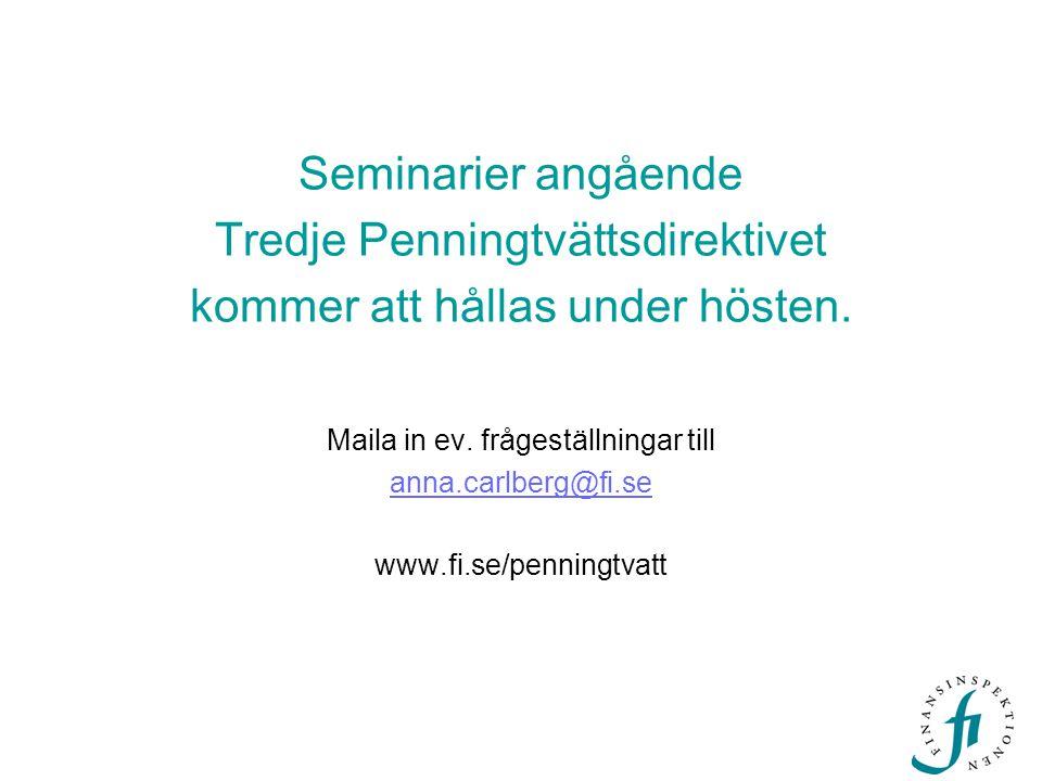 Seminarier angående Tredje Penningtvättsdirektivet kommer att hållas under hösten. Maila in ev. frågeställningar till anna.carlberg@fi.se www.fi.se/pe