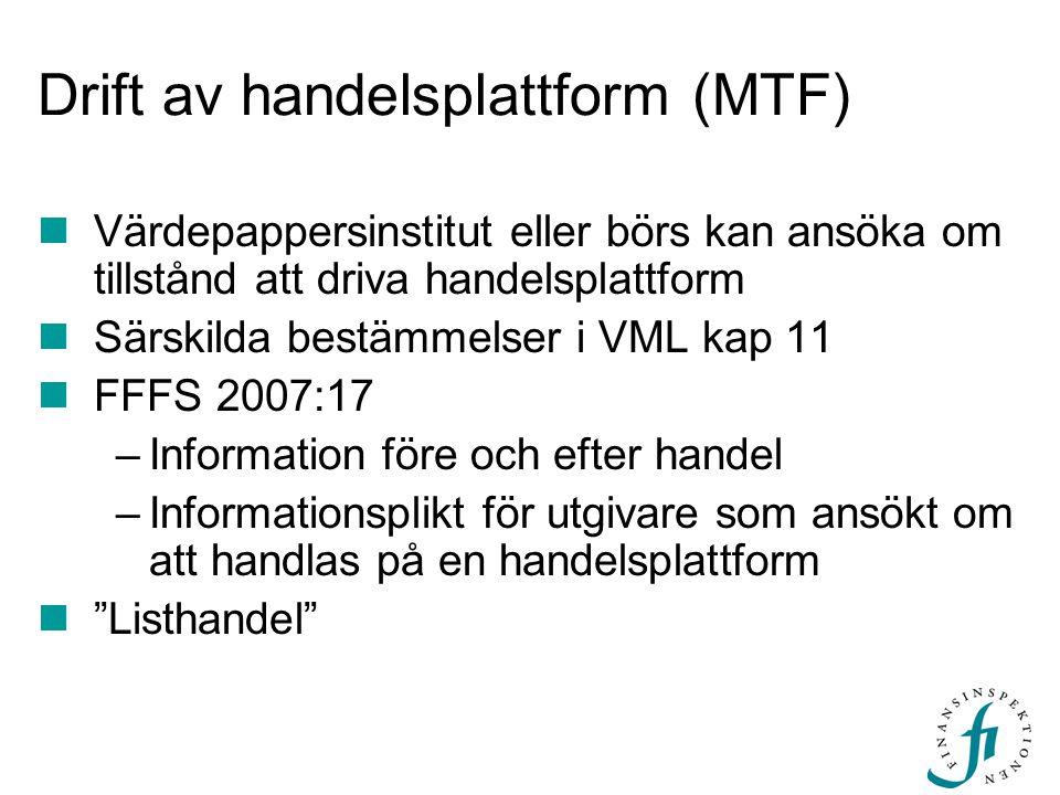 Drift av handelsplattform (MTF)  Värdepappersinstitut eller börs kan ansöka om tillstånd att driva handelsplattform  Särskilda bestämmelser i VML ka