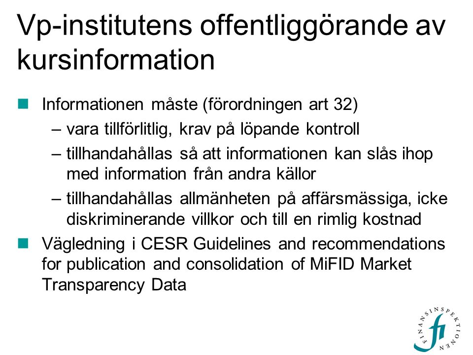 Vp-institutens offentliggörande av kursinformation  Informationen måste (förordningen art 32) –vara tillförlitlig, krav på löpande kontroll –tillhand