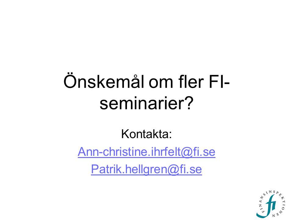 Önskemål om fler FI- seminarier? Kontakta: Ann-christine.ihrfelt@fi.se Patrik.hellgren@fi.se