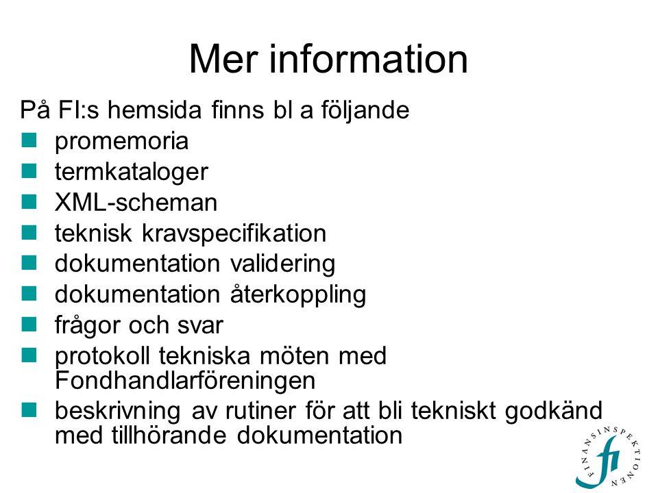 Mer information På FI:s hemsida finns bl a följande  promemoria  termkataloger  XML-scheman  teknisk kravspecifikation  dokumentation validering