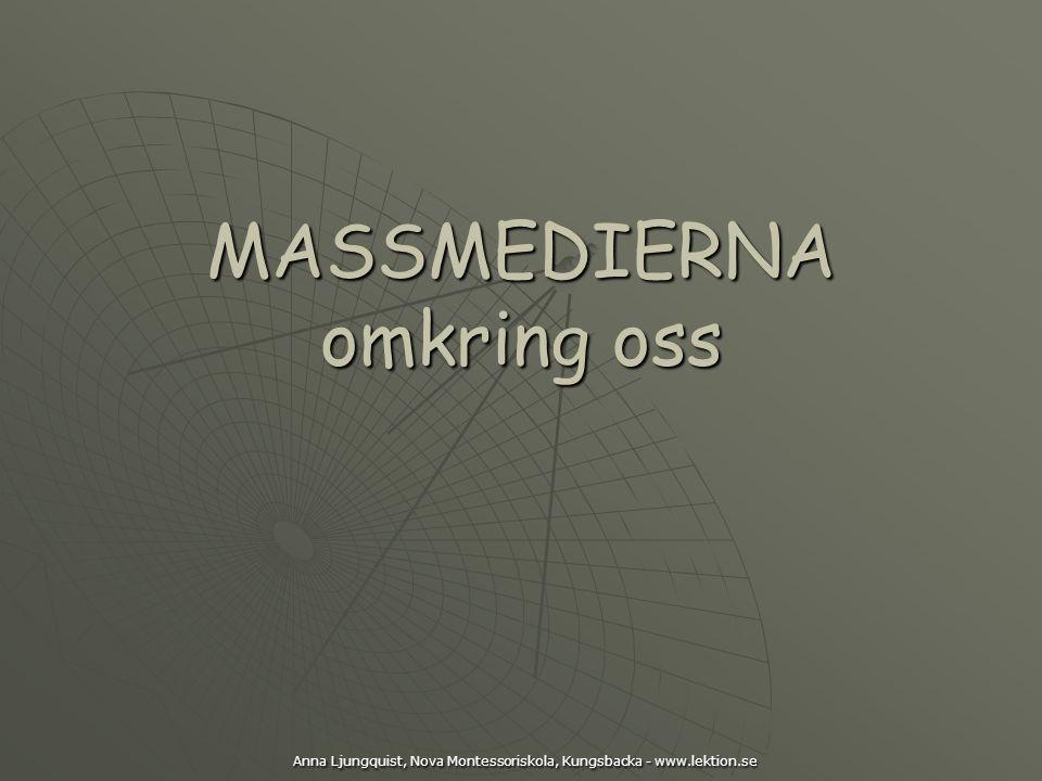 MASSMEDIERNA omkring oss Anna Ljungquist, Nova Montessoriskola, Kungsbacka - www.lektion.se