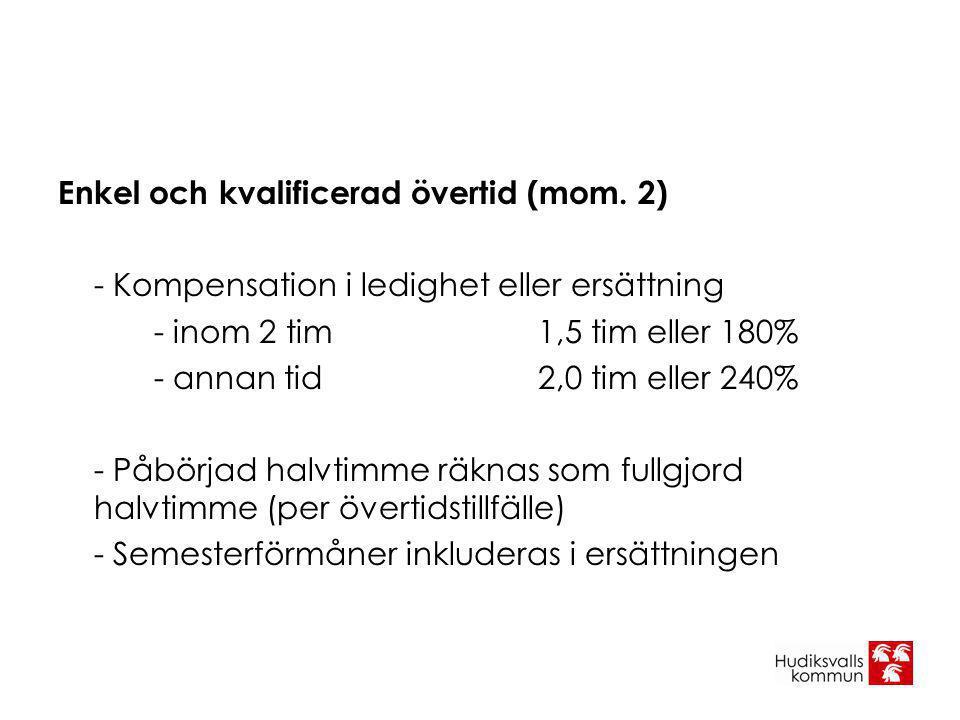 Enkel och kvalificerad övertid (mom. 2) - Kompensation i ledighet eller ersättning - inom 2 tim1,5 tim eller 180% - annan tid 2,0 tim eller 240% - Påb