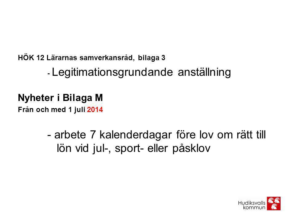 HÖK 12 Lärarnas samverkansråd, bilaga 3 - Legitimationsgrundande anställning Nyheter i Bilaga M Från och med 1 juli 2014 - arbete 7 kalenderdagar före