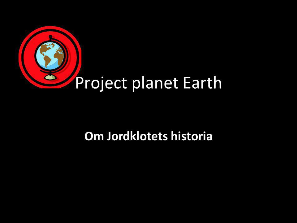 Project planet Earth Om Jordklotets historia