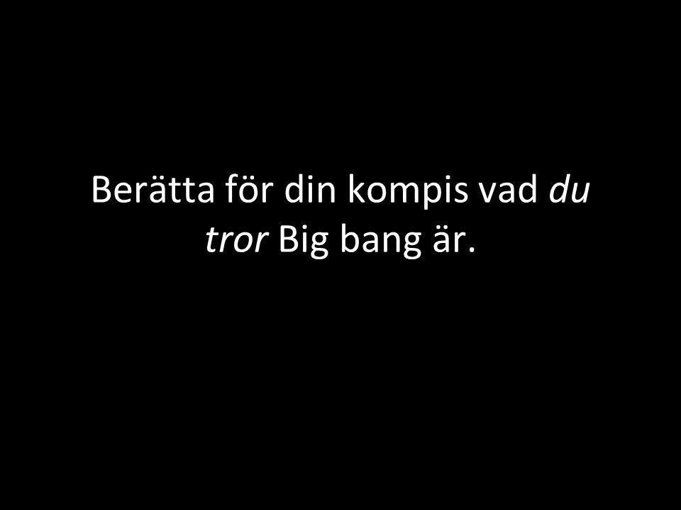Berätta för din kompis vad du tror Big bang är.