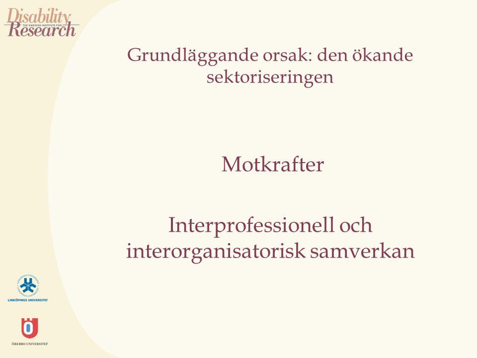Grundläggande orsak: den ökande sektoriseringen Motkrafter Interprofessionell och interorganisatorisk samverkan