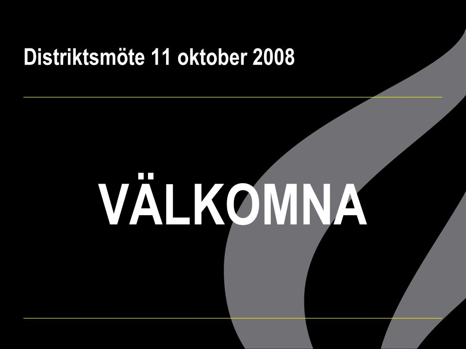 Distriktsmöte 11 oktober 2008 VÄLKOMNA