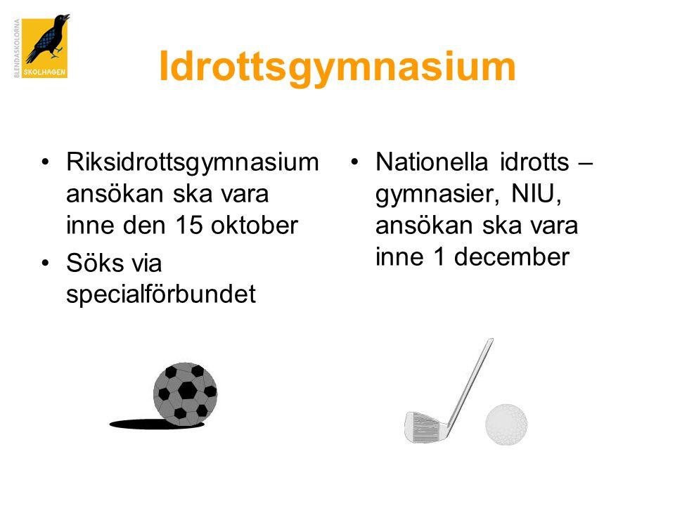 Idrottsgymnasium •Riksidrottsgymnasium ansökan ska vara inne den 15 oktober •Söks via specialförbundet •Nationella idrotts – gymnasier, NIU, ansökan ska vara inne 1 december