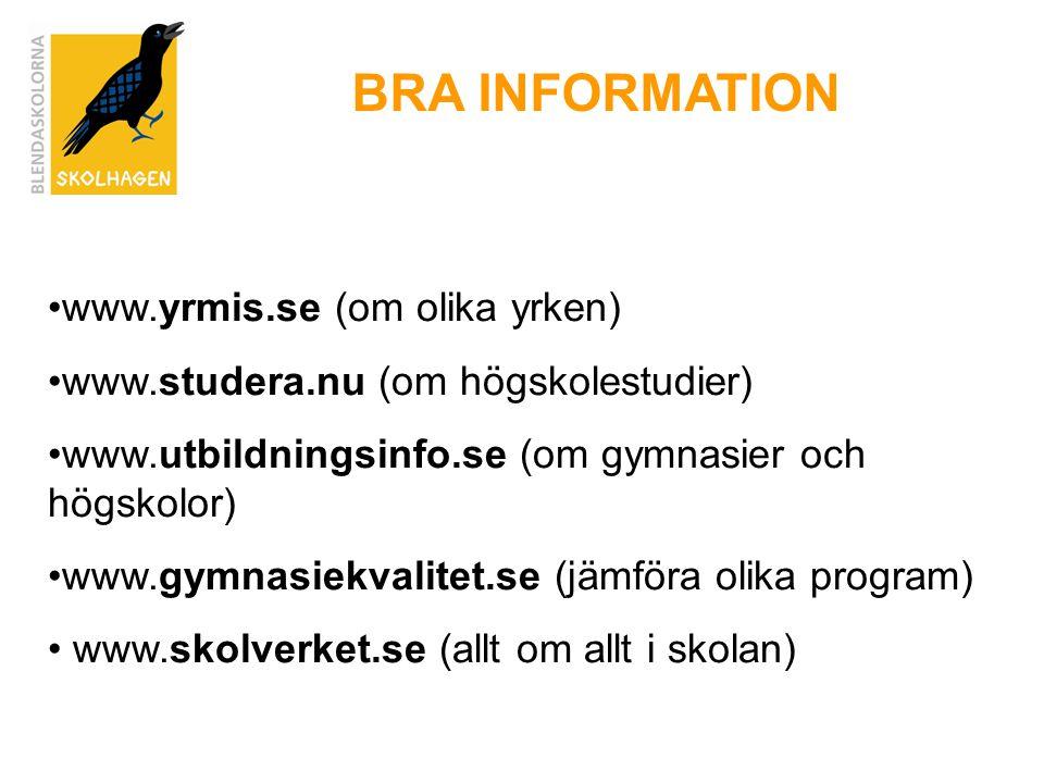 BRA INFORMATION •www.yrmis.se (om olika yrken) •www.studera.nu (om högskolestudier) •www.utbildningsinfo.se (om gymnasier och högskolor) •www.gymnasiekvalitet.se (jämföra olika program) • www.skolverket.se (allt om allt i skolan)