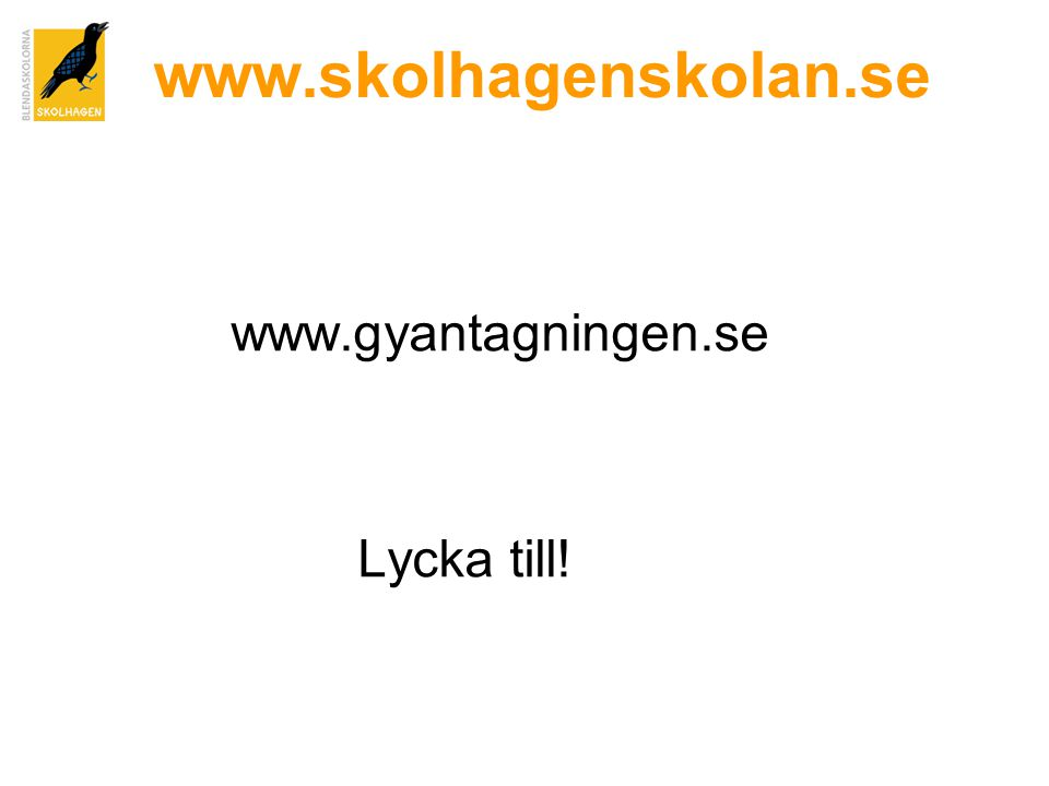 www.skolhagenskolan.se www.gyantagningen.se Lycka till!