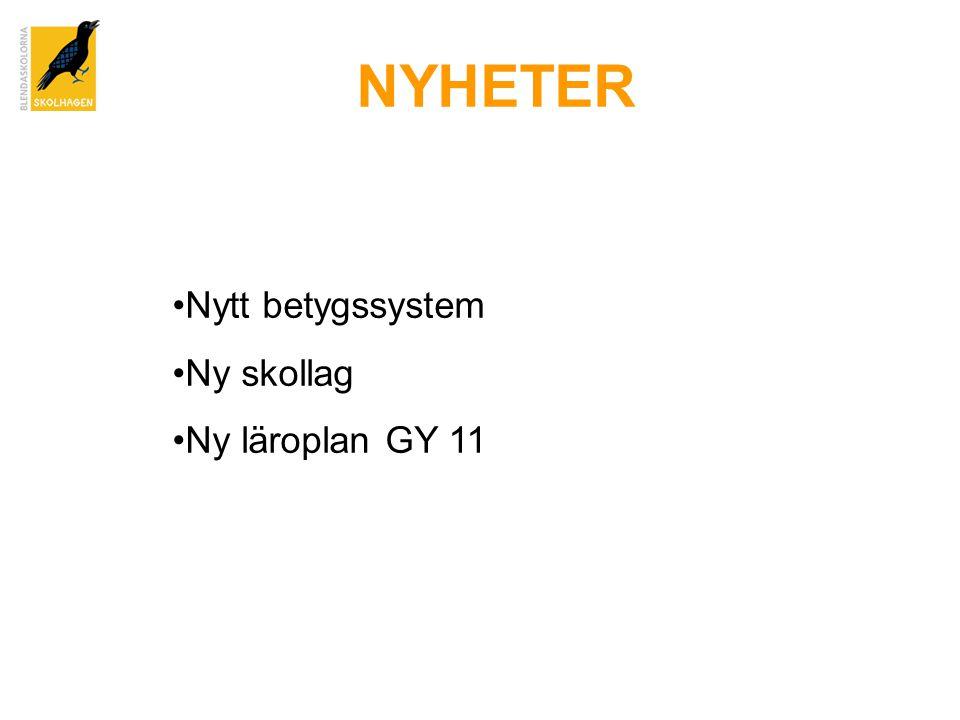 NYHETER •Nytt betygssystem •Ny skollag •Ny läroplan GY 11