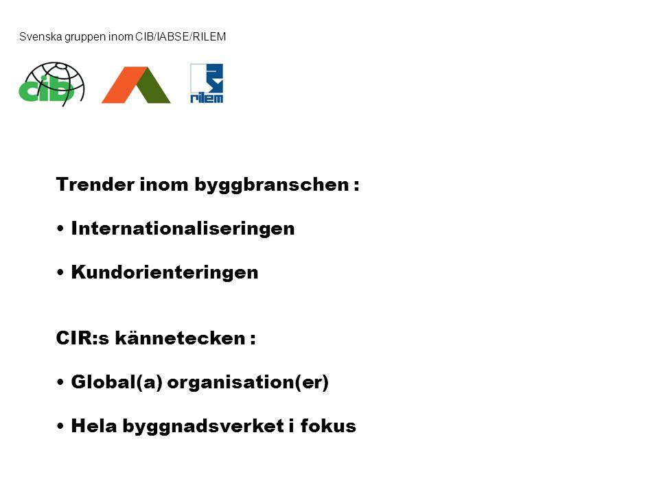 Trender inom byggbranschen : • Internationaliseringen • Kundorienteringen CIR:s kännetecken : • Global(a) organisation(er) • Hela byggnadsverket i fok