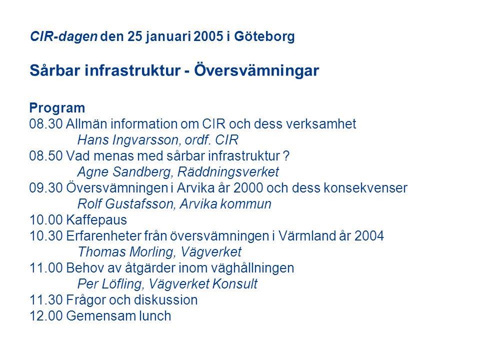 CIR-dagen den 25 januari 2005 i Göteborg Sårbar infrastruktur - Översvämningar Program 08.30 Allmän information om CIR och dess verksamhet Hans Ingvar