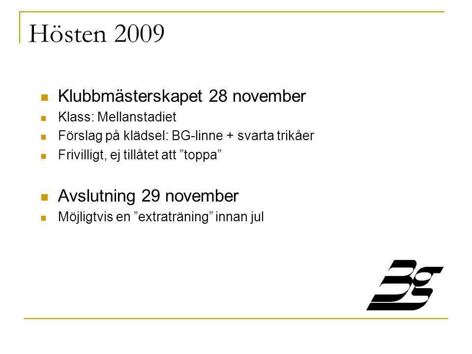 Hösten 2009  Klubbmästerskapet 28 november  Klass: Mellanstadiet  Förslag på klädsel: BG-linne + svarta trikåer  Frivilligt, ej tillåtet att toppa  Avslutning 29 november  Möjligtvis en extraträning innan jul