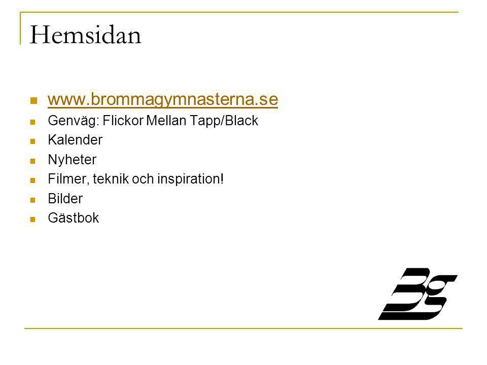Hemsidan  www.brommagymnasterna.se www.brommagymnasterna.se  Genväg: Flickor Mellan Tapp/Black  Kalender  Nyheter  Filmer, teknik och inspiration.