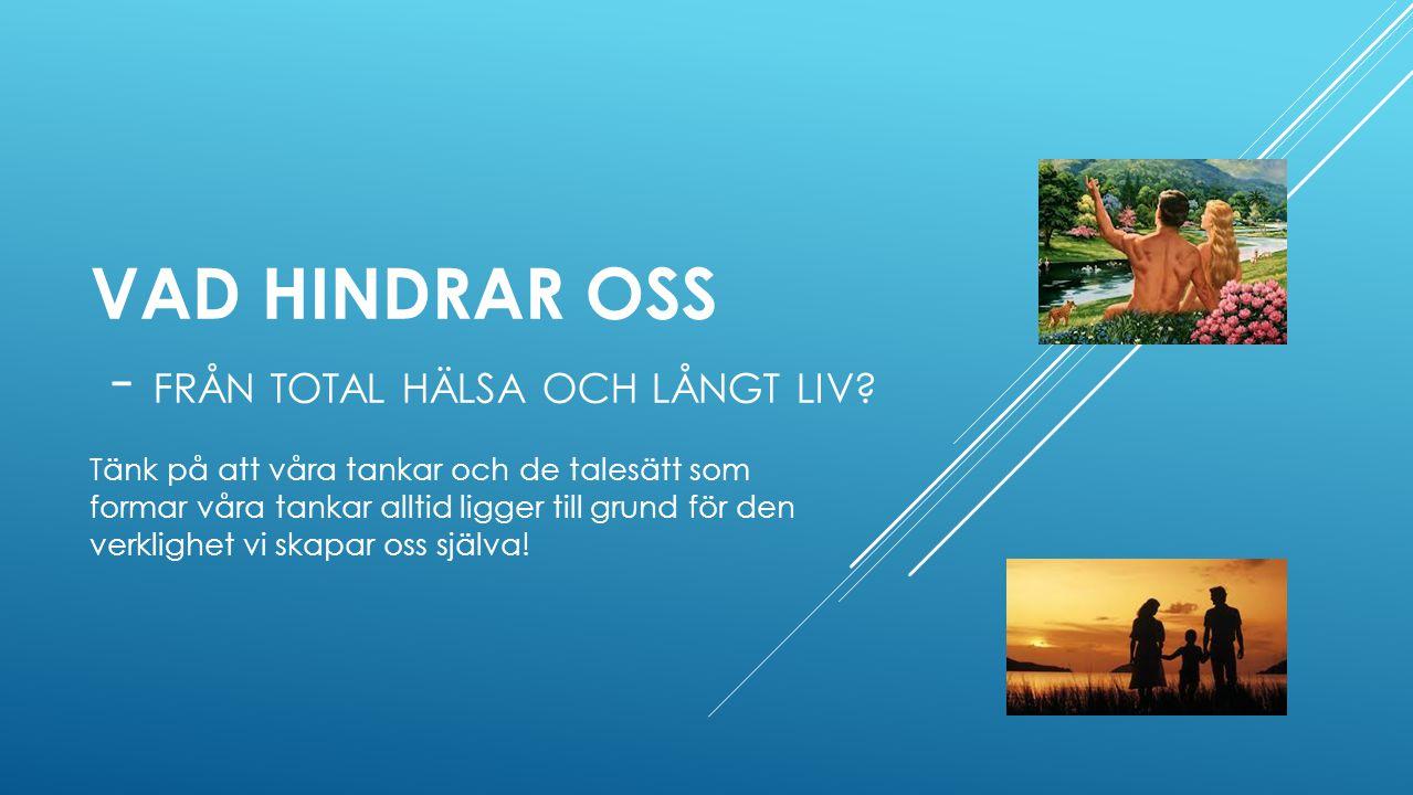 VAD HINDRAR OSS - FRÅN TOTAL HÄLSA OCH LÅNGT LIV.