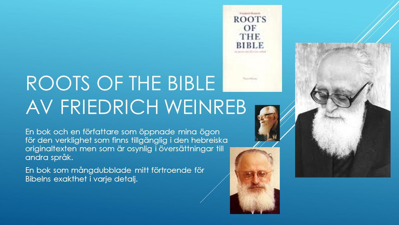 ROOTS OF THE BIBLE AV FRIEDRICH WEINREB En bok och en författare som öppnade mina ögon för den verklighet som finns tillgänglig i den hebreiska originaltexten men som är osynlig i översättningar till andra språk.