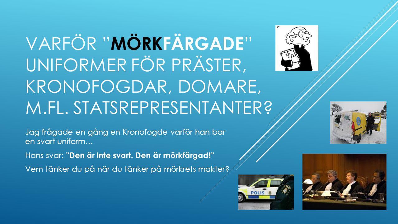 VARFÖR MÖRKFÄRGADE UNIFORMER FÖR PRÄSTER, KRONOFOGDAR, DOMARE, M.FL.
