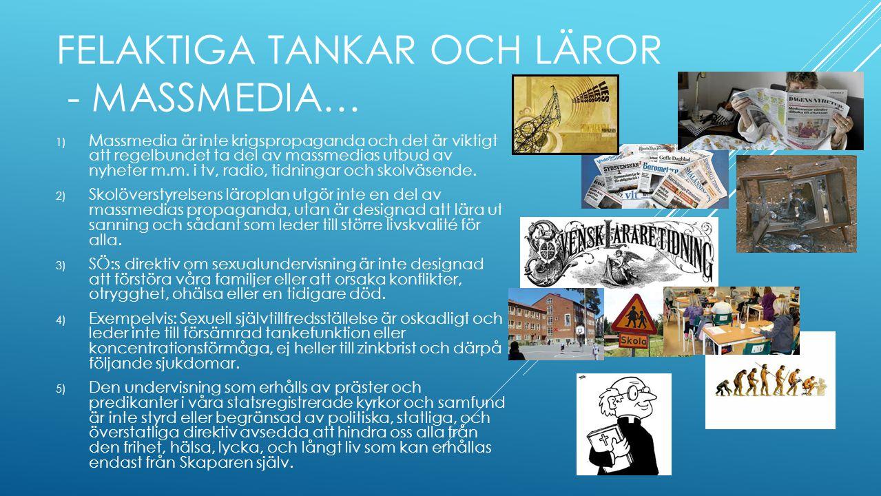 FELAKTIGA TANKAR OCH LÄROR - MASSMEDIA… 1) Massmedia är inte krigspropaganda och det är viktigt att regelbundet ta del av massmedias utbud av nyheter m.m.