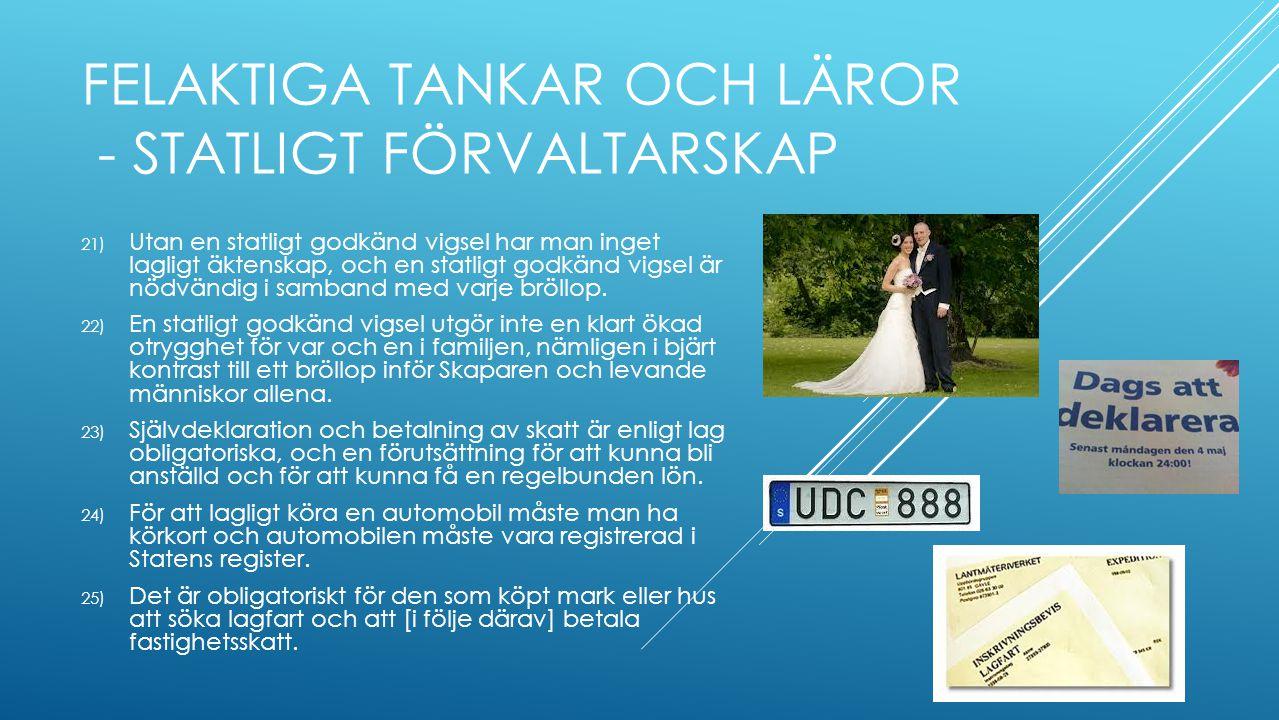 FELAKTIGA TANKAR OCH LÄROR - STATLIGT FÖRVALTARSKAP 21) Utan en statligt godkänd vigsel har man inget lagligt äktenskap, och en statligt godkänd vigsel är nödvändig i samband med varje bröllop.