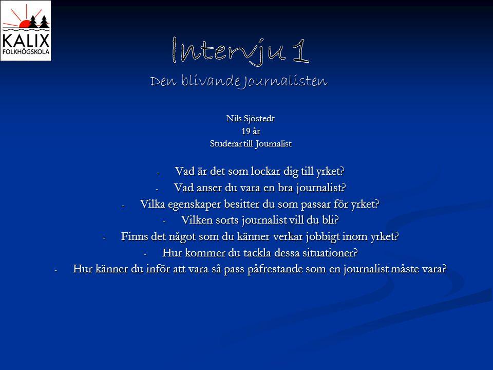 Den blivande Journalisten Nils Sjöstedt 19 år Studerar till Journalist - Vad är det som lockar dig till yrket? - Vad anser du vara en bra journalist?
