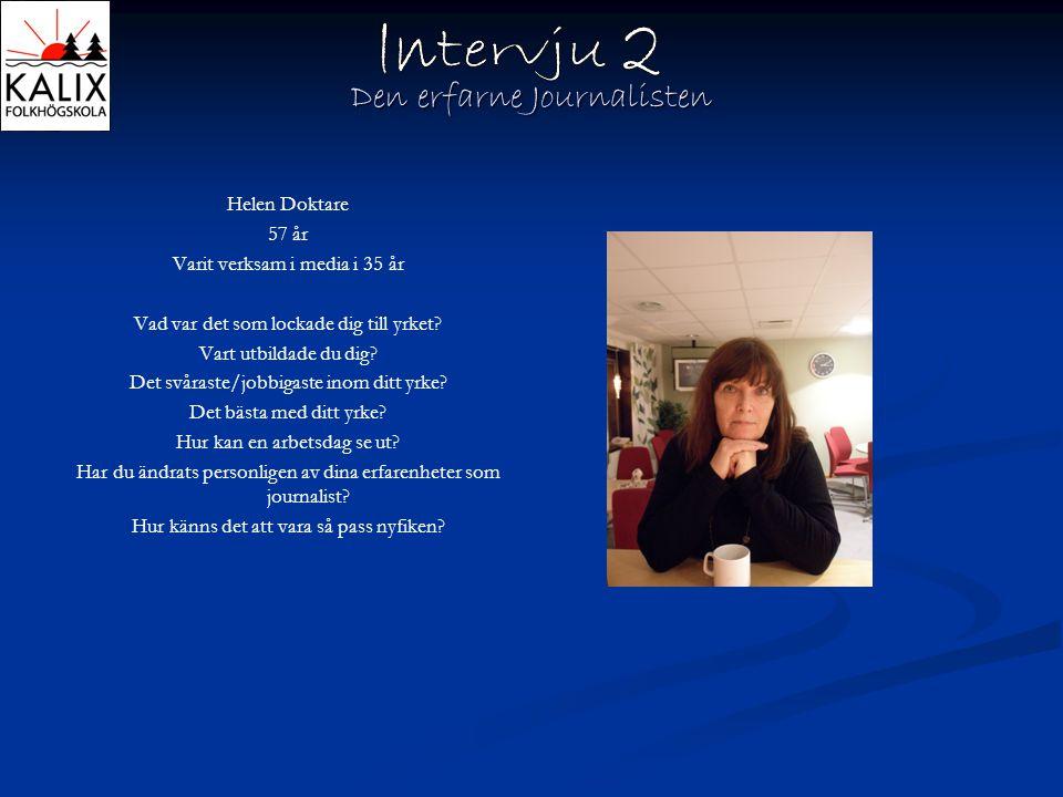 Den erfarne Journalisten Helen Doktare 57 år Varit verksam i media i 35 år Vad var det som lockade dig till yrket? Vart utbildade du dig? Det svåraste