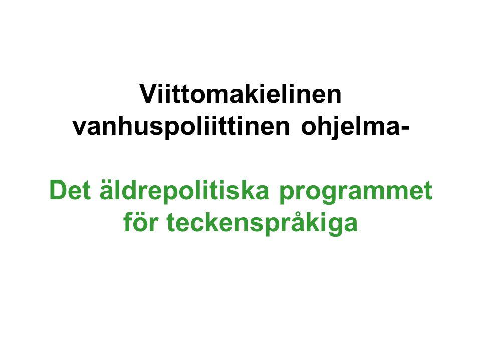 Viittomakielinen vanhuspoliittinen ohjelma- Det äldrepolitiska programmet för teckenspråkiga