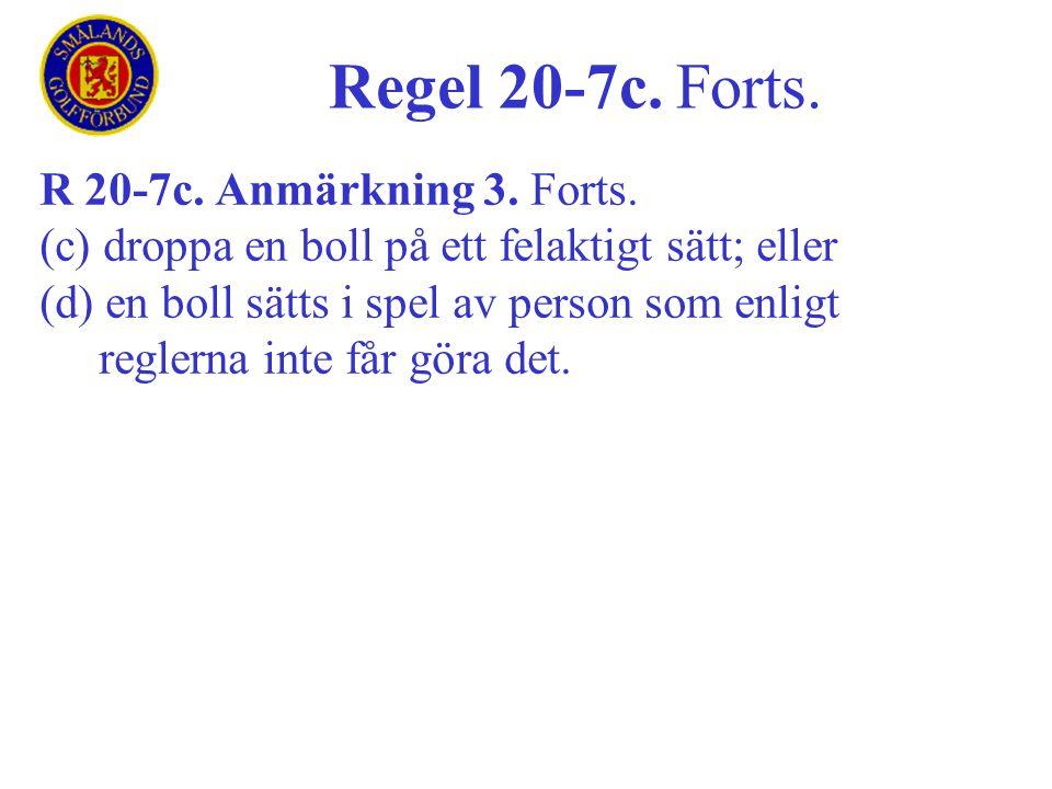 R 20-7c. Anmärkning 3. Forts. (c) droppa en boll på ett felaktigt sätt; eller (d) en boll sätts i spel av person som enligt reglerna inte får göra det
