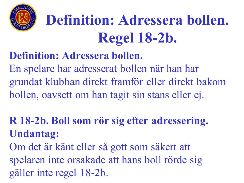 Definition: Adressera bollen. En spelare har adresserat bollen när han har grundat klubban direkt framför eller direkt bakom bollen, oavsett om han ta