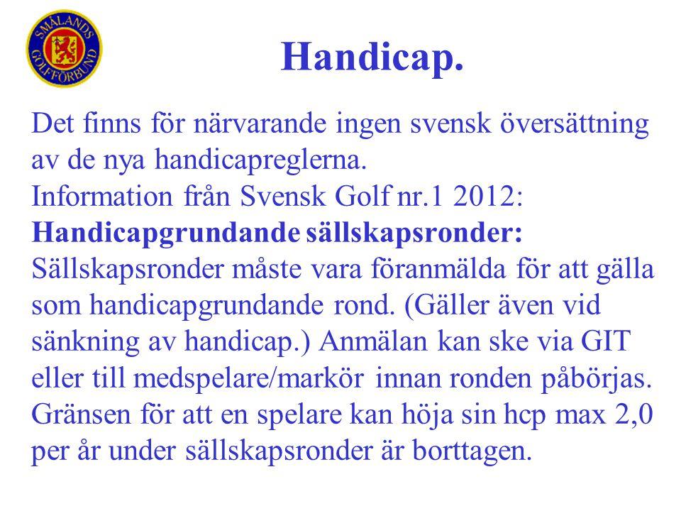 Det finns för närvarande ingen svensk översättning av de nya handicapreglerna. Information från Svensk Golf nr.1 2012: Handicapgrundande sällskapsrond