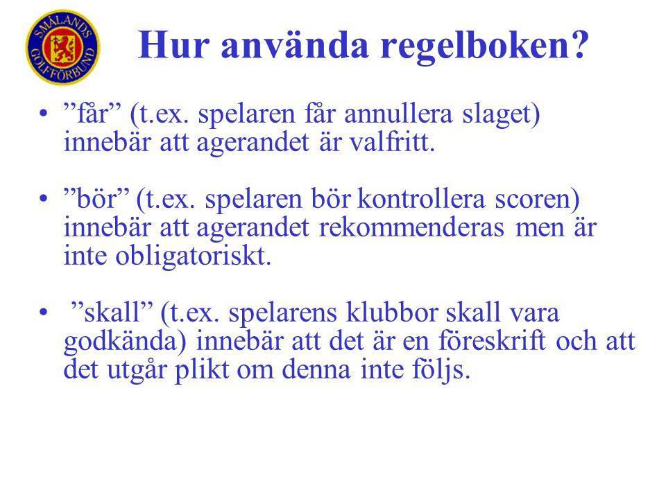 """•""""får"""" (t.ex. spelaren får annullera slaget) innebär att agerandet är valfritt. •""""bör"""" (t.ex. spelaren bör kontrollera scoren) innebär att agerandet r"""