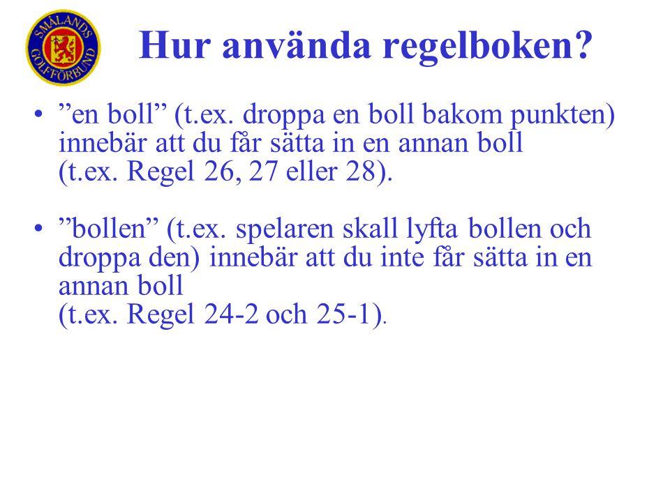 """•""""en boll"""" (t.ex. droppa en boll bakom punkten) innebär att du får sätta in en annan boll (t.ex. Regel 26, 27 eller 28). •""""bollen"""" (t.ex. spelaren ska"""