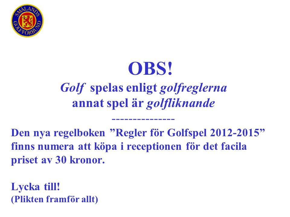 """OBS! Golf spelas enligt golfreglerna annat spel är golfliknande --------------- Den nya regelboken """"Regler för Golfspel 2012-2015"""" finns numera att kö"""