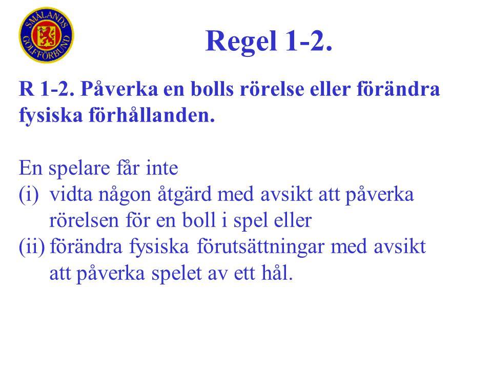 R 1-2. Påverka en bolls rörelse eller förändra fysiska förhållanden. En spelare får inte (i)vidta någon åtgärd med avsikt att påverka rörelsen för en